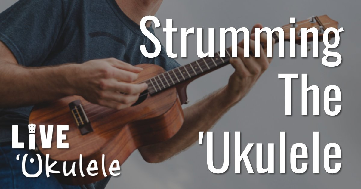 How To Strum Your Ukulele 10 Easy Strumming Patterns Live Ukulele