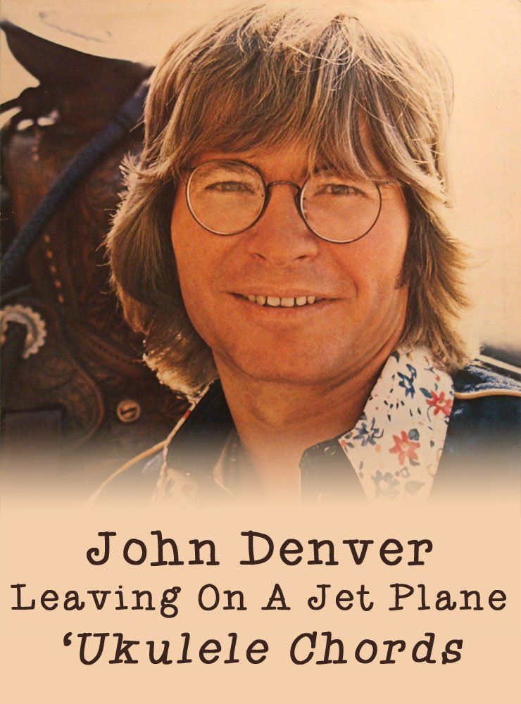 Leaving On A Jet Plane By John Denver Ukulele Chords Live Ukulele