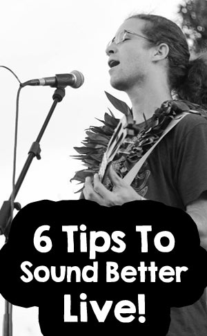 6 Ways To Sound Better Live: Top Tips