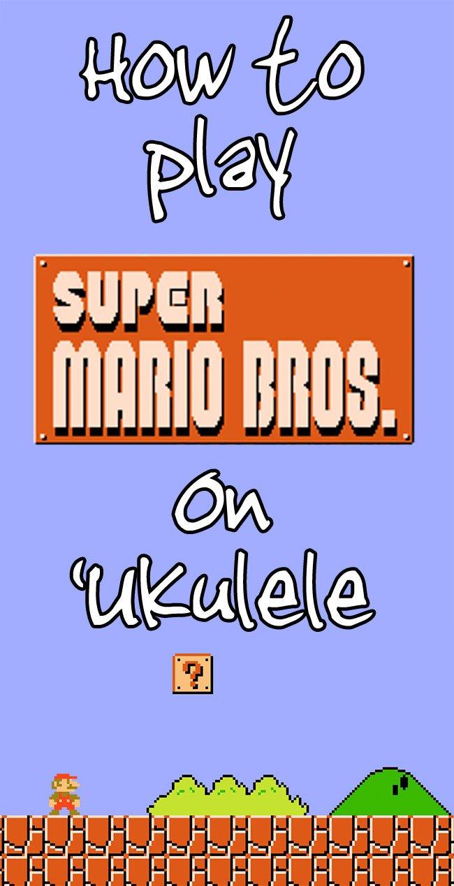 Super Mario Bros. Ukulele Tab - Overworld, Underground, Starman,